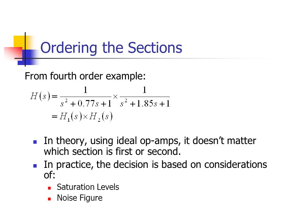 Ordering the Sections In theory, using ideal op-amps, it doesn't matter which section is first or second.