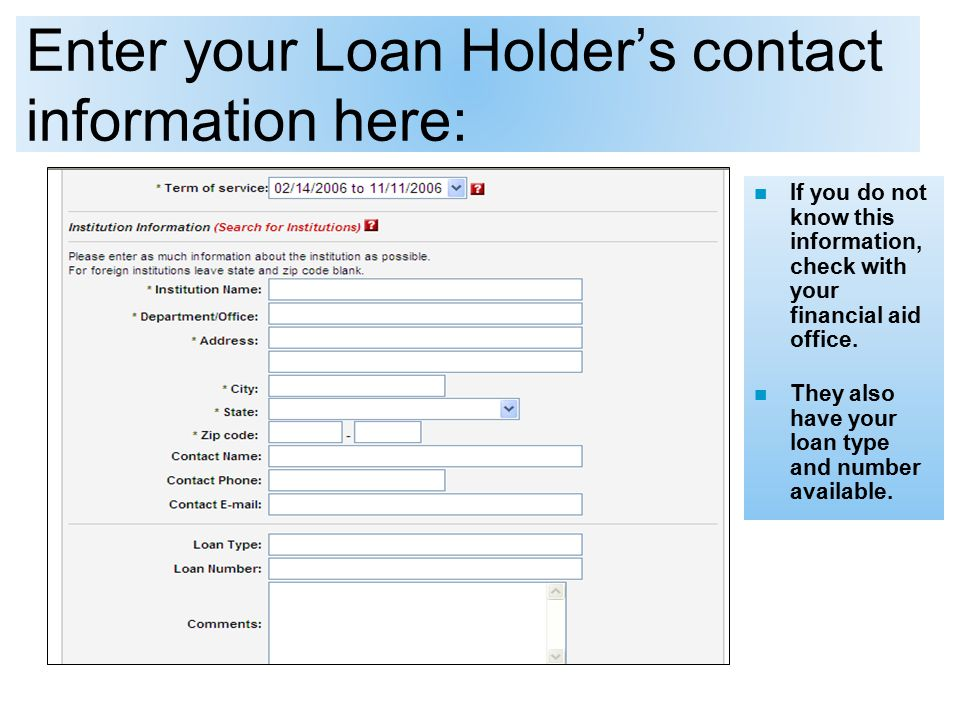 Enter your Loan Holder's contact information here: If you do not know this information, check with your financial aid office.