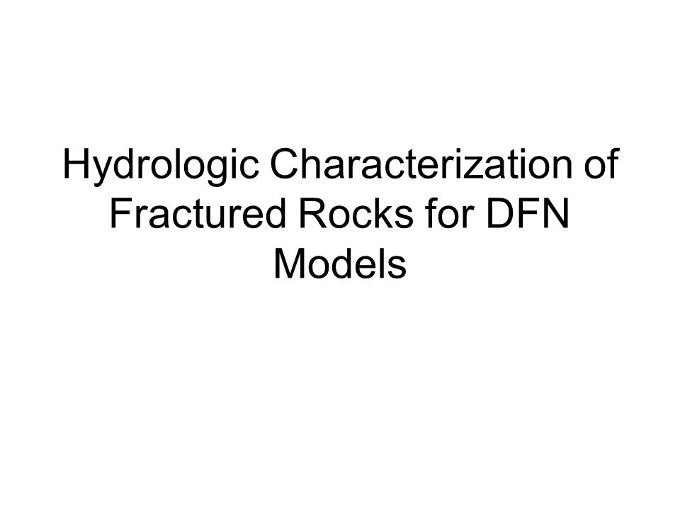 Hydrologic Characterization of Fractured Rocks for DFN Models