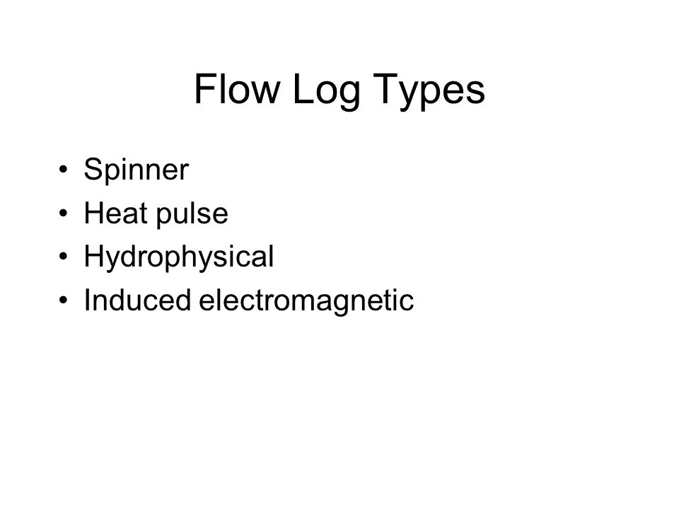 Flow Log Types Spinner Heat pulse Hydrophysical Induced electromagnetic