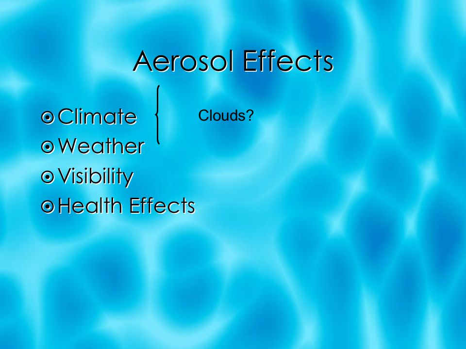 Aerosol Effects  Climate  Weather  Visibility  Health Effects Clouds