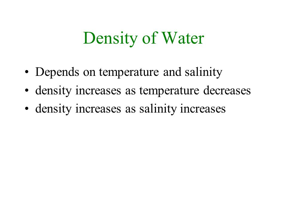 Density of Water Depends on temperature and salinity density increases as temperature decreases density increases as salinity increases