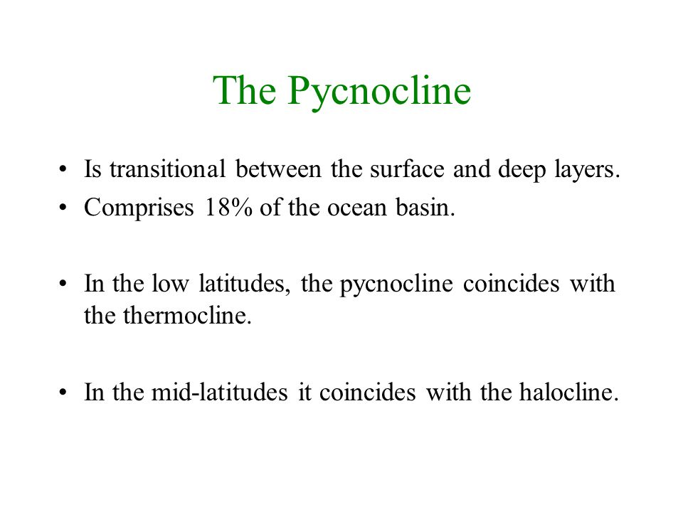 The Pycnocline Is transitional between the surface and deep layers.