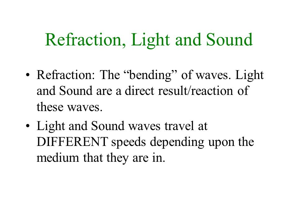Refraction, Light and Sound Refraction: The bending of waves.