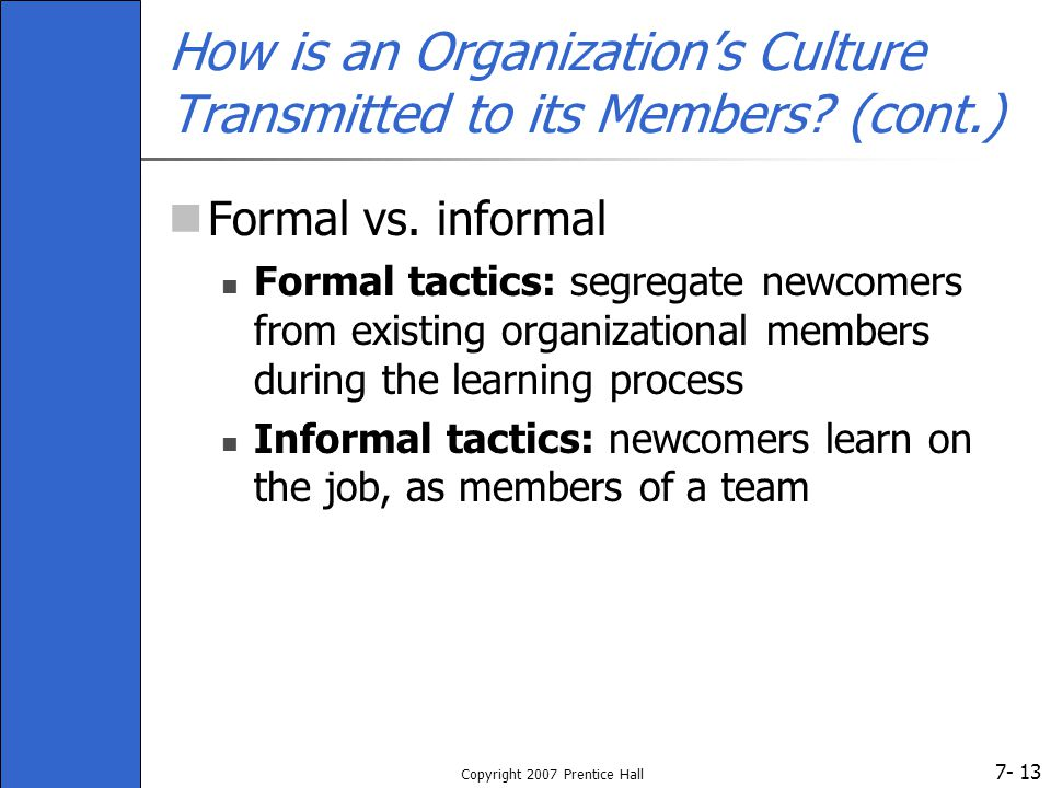 7- Copyright 2007 Prentice Hall 13 How is an Organization's Culture Transmitted to its Members.