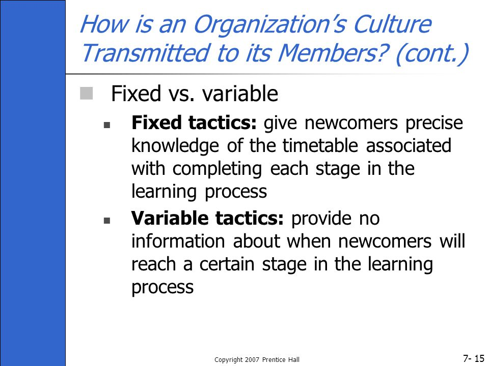 7- Copyright 2007 Prentice Hall 15 How is an Organization's Culture Transmitted to its Members.