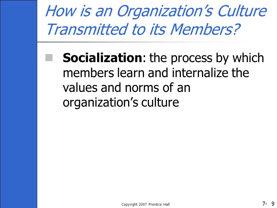 7- Copyright 2007 Prentice Hall 10 How is an Organization's Culture Transmitted to its Members.