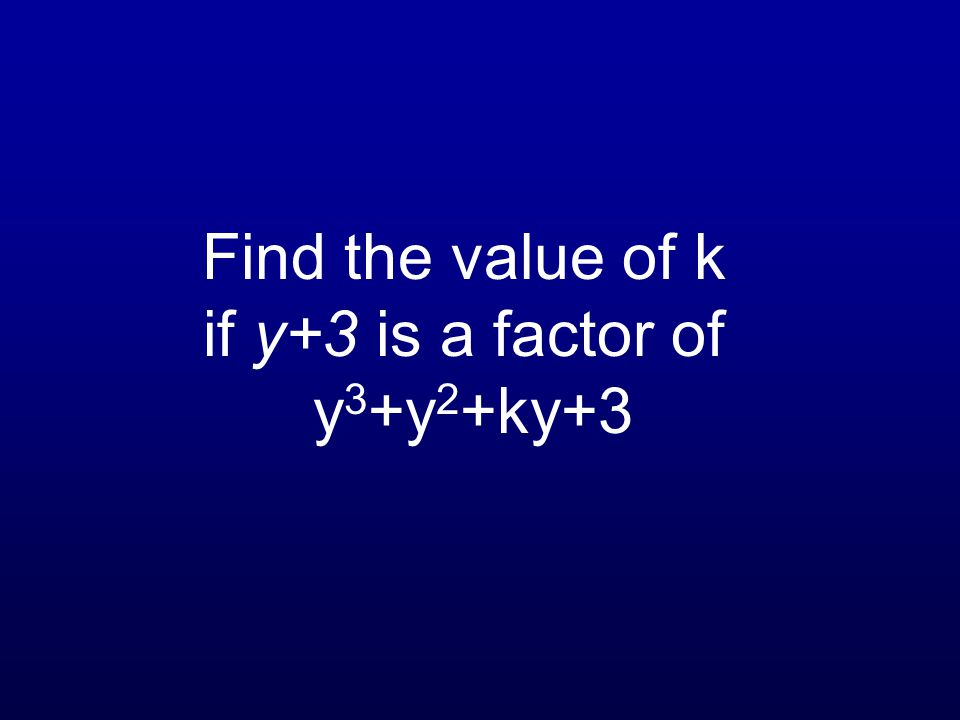 Find the value of k if y+3 is a factor of y 3 +y 2 +ky+3