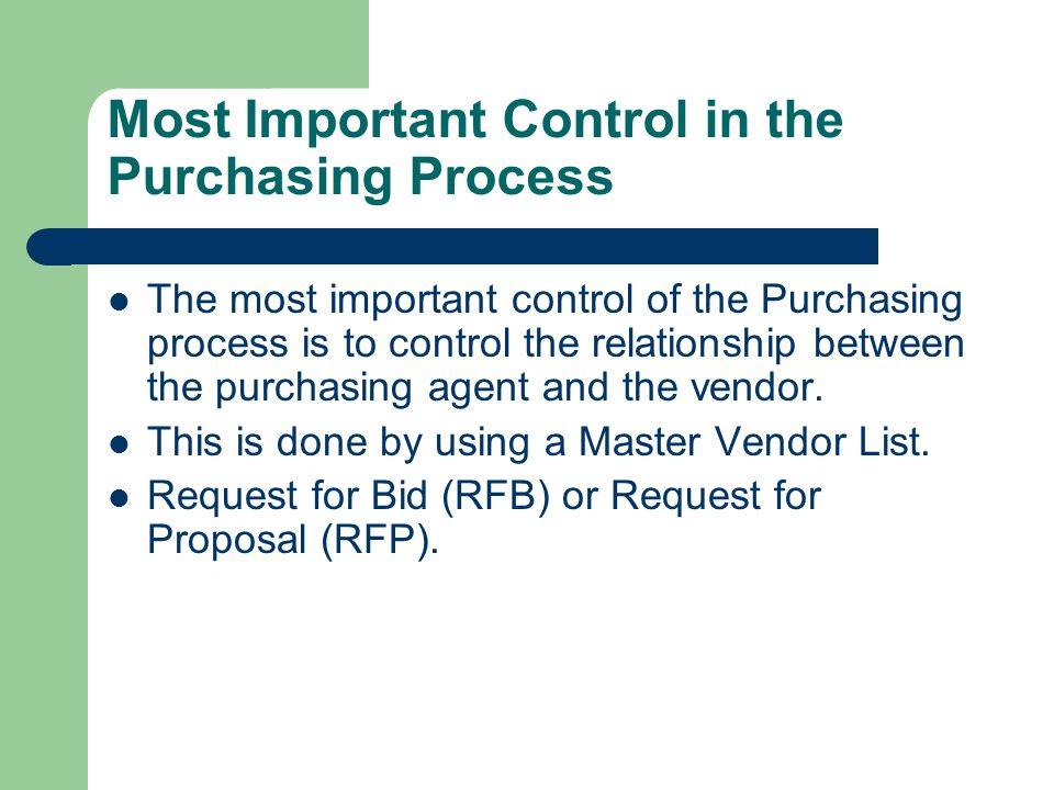 Most Important Control in the Purchasing Process The most important control of the Purchasing process is to control the relationship between the purchasing agent and the vendor.