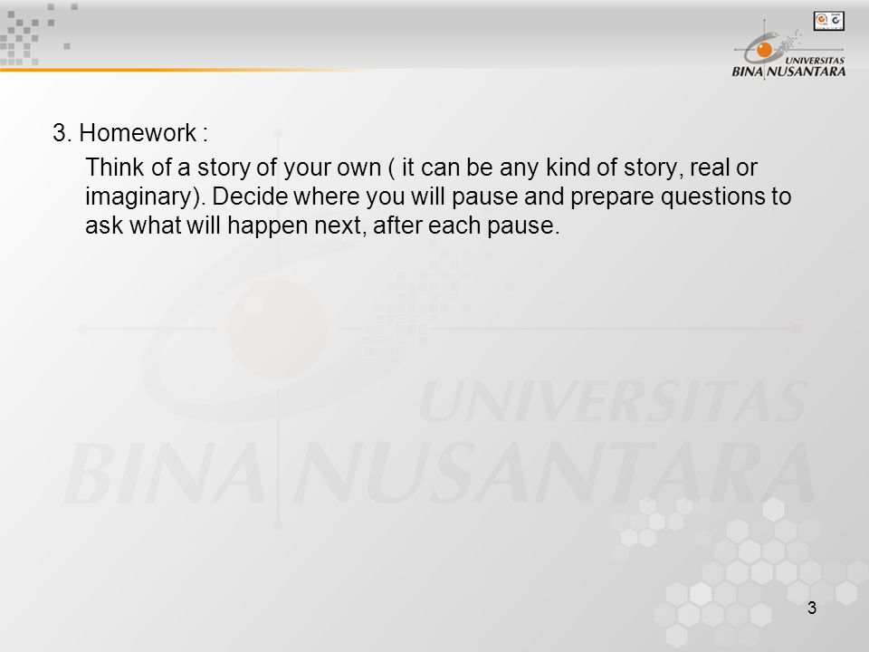 3 3. Homework : Think of a story of your own ( it can be any kind of story, real or imaginary).