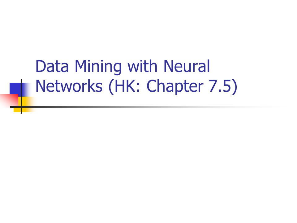 Data Mining with Neural Networks (HK: Chapter 7.5)