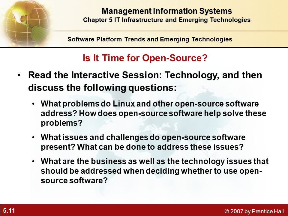 5.11 © 2007 by Prentice Hall Read the Interactive Session: Technology, and then discuss the following questions: What problems do Linux and other open-source software address.