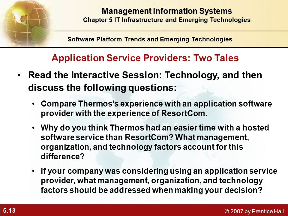 5.13 © 2007 by Prentice Hall Read the Interactive Session: Technology, and then discuss the following questions: Compare Thermos's experience with an application software provider with the experience of ResortCom.