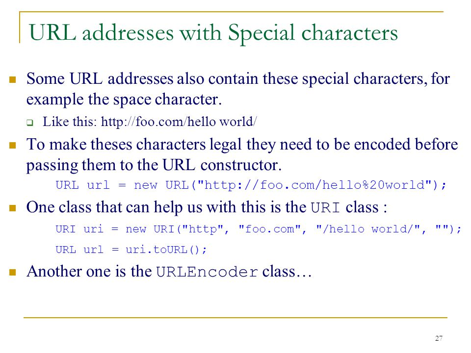 27 URL addresses with Special characters Some URL addresses also contain these special characters, for example the space character.