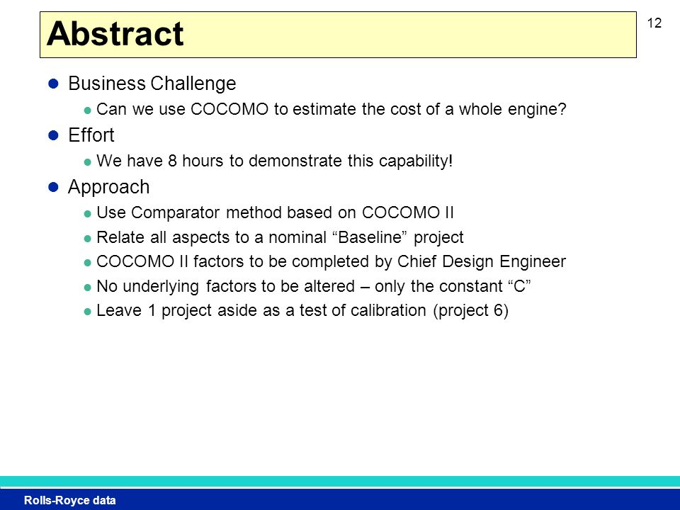 Rolls-Royce data Abstract Business Challenge Can we use COCOMO to estimate the cost of a whole engine.