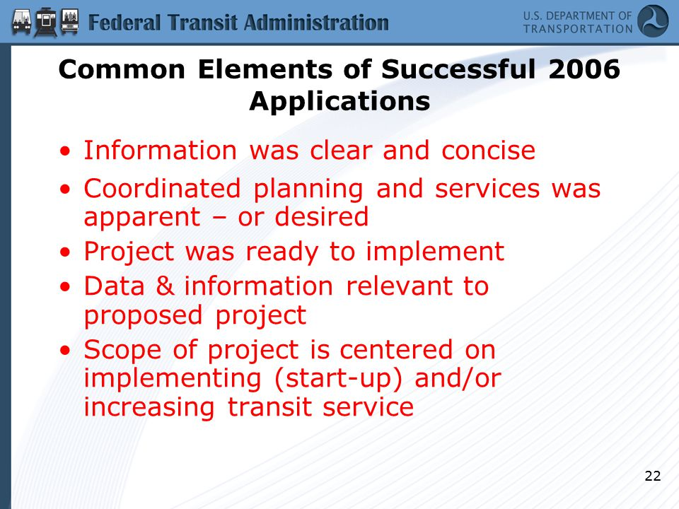 22 Information was clear and concise Coordinated planning and services was apparent – or desired Project was ready to implement Data & information relevant to proposed project Scope of project is centered on implementing (start-up) and/or increasing transit service Common Elements of Successful 2006 Applications