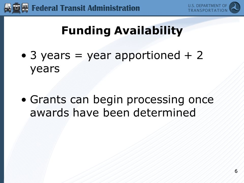 6 Funding Availability 3 years = year apportioned + 2 years Grants can begin processing once awards have been determined