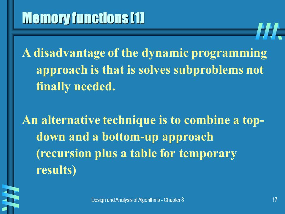 Design and Analysis of Algorithms - Chapter 817 Memory functions [1] A disadvantage of the dynamic programming approach is that is solves subproblems not finally needed.