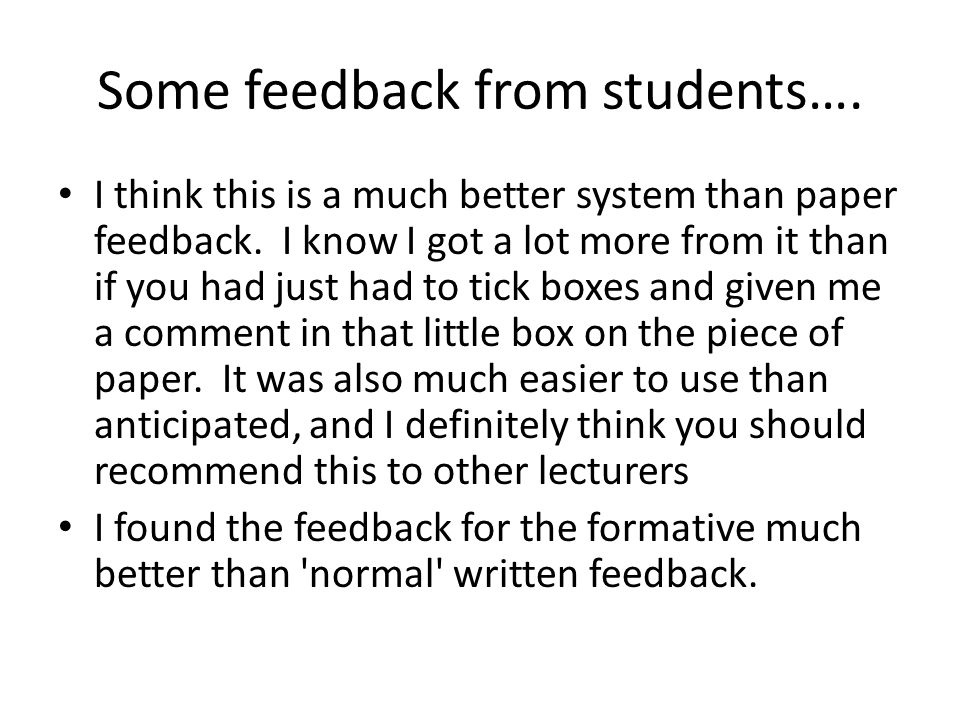 Some feedback from students…. I think this is a much better system than paper feedback.