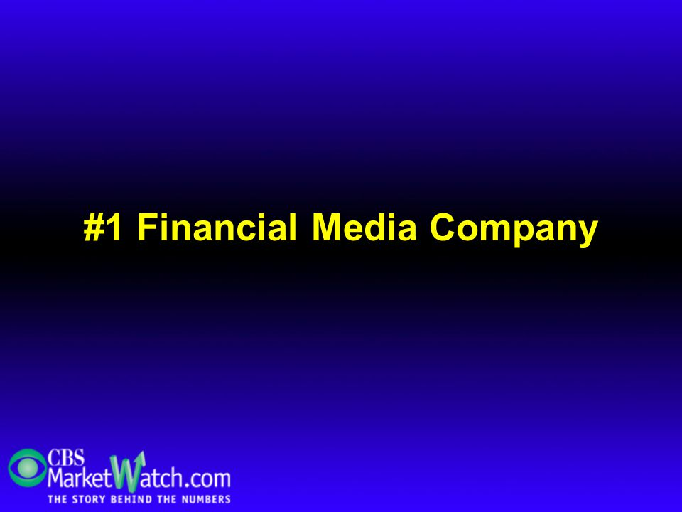 MarketWatch.com #1 Financial Media Company $4 Billion Advertising Market Proven Track Record Strong, Supportive Partners Pathway to Profitability #1 Financial Media Company $4 Billion Advertising Market Proven Track Record Strong, Supportive Partners Pathway to Profitability