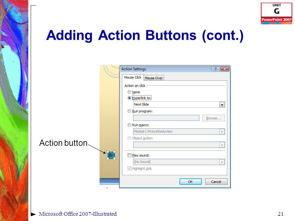 21Microsoft Office 2007-Illustrated Adding Action Buttons (cont.) Action button