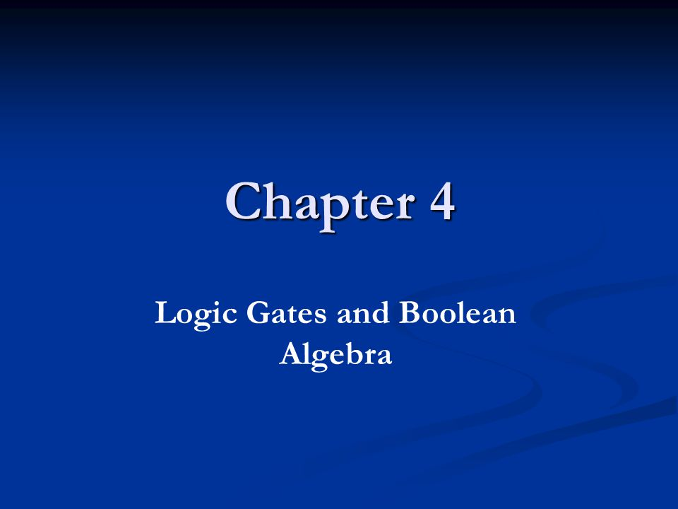 Chapter 4 Logic Gates and Boolean Algebra
