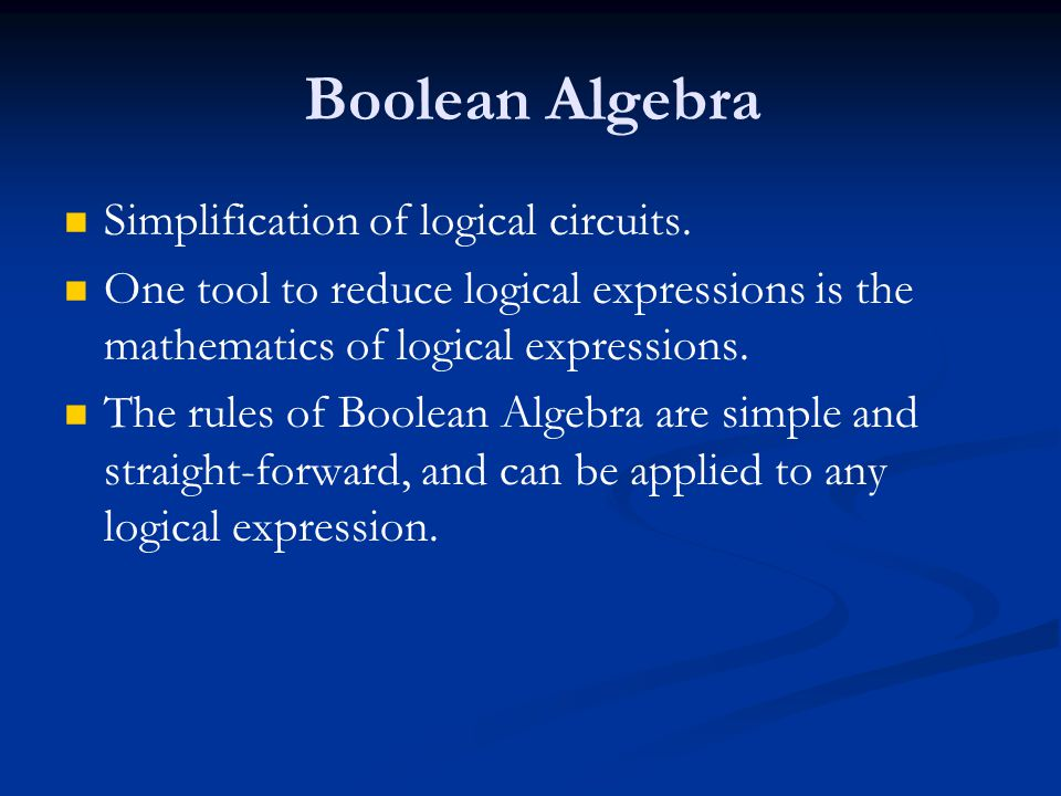 Boolean Algebra Simplification of logical circuits.