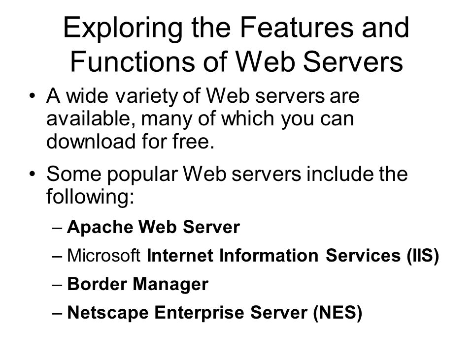 Exploring the Features and Functions of Web Servers A wide variety of Web servers are available, many of which you can download for free.