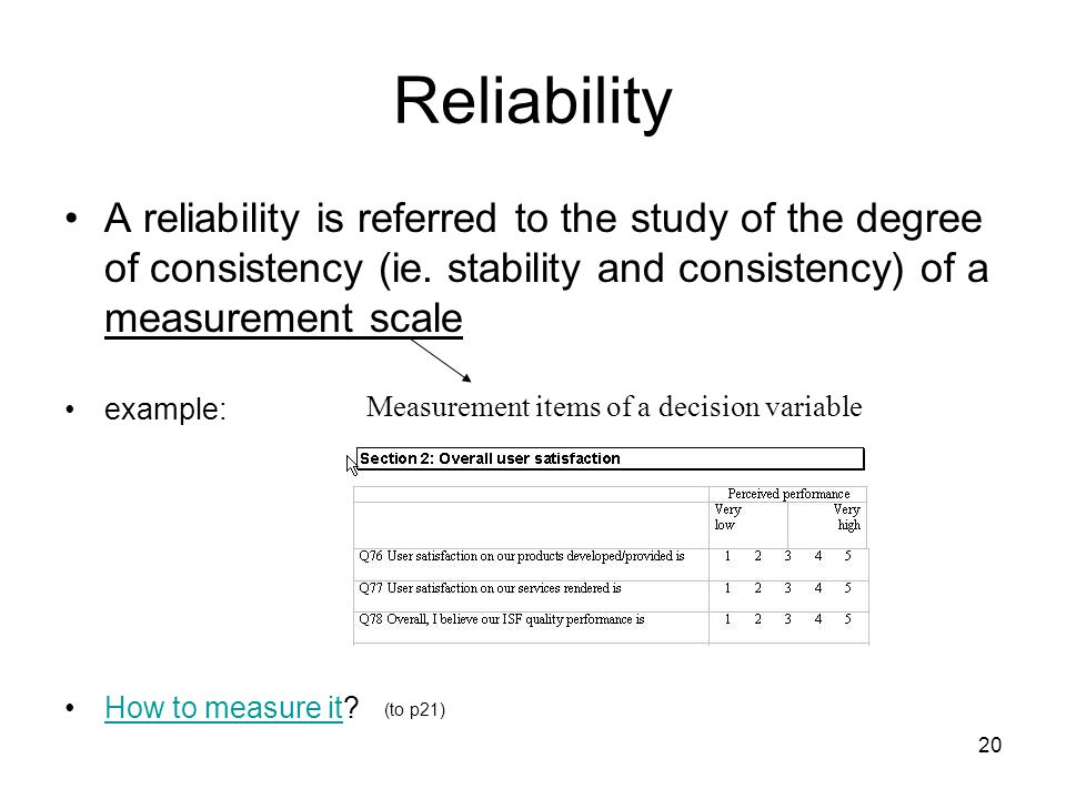 20 Reliability A reliability is referred to the study of the degree of consistency (ie.