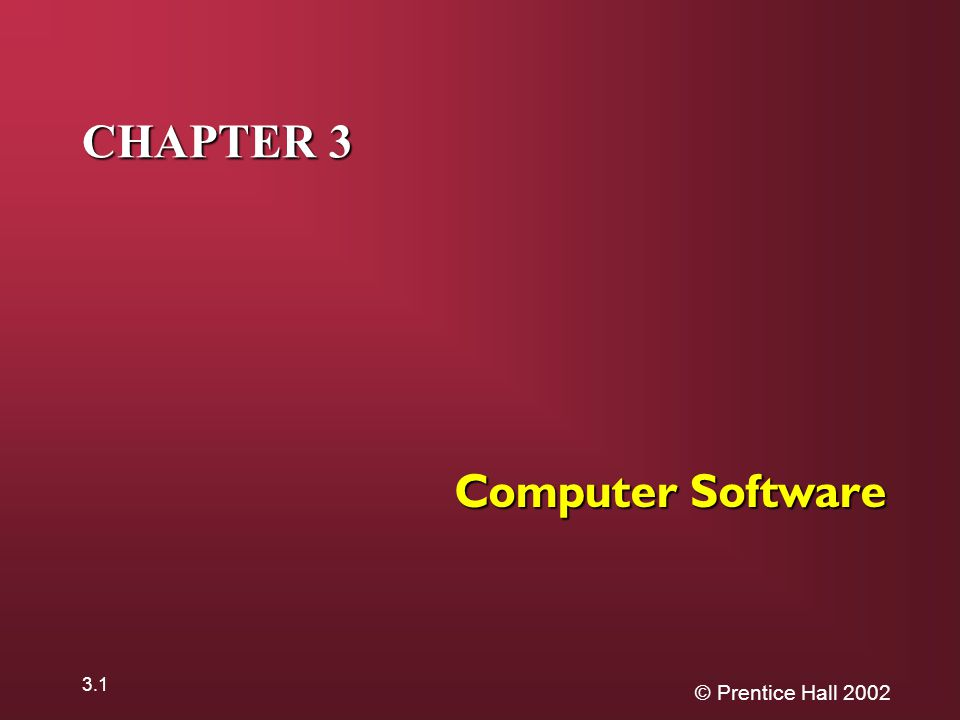 © Prentice Hall CHAPTER 3 Computer Software