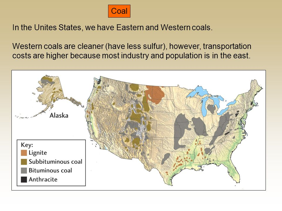 Coal In the Unites States, we have Eastern and Western coals.