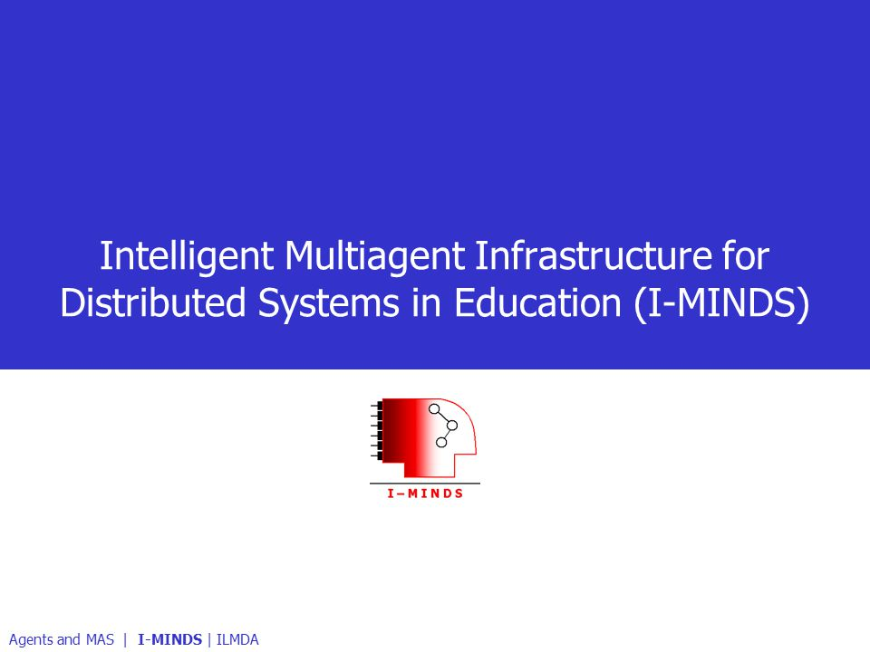 Intelligent Multiagent Infrastructure for Distributed Systems in Education (I-MINDS) Agents and MAS | I-MINDS | ILMDA