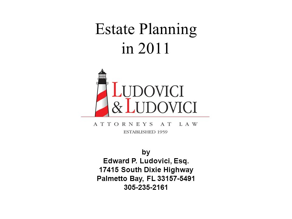 Estate Planning in 2011 by Edward P. Ludovici, Esq.