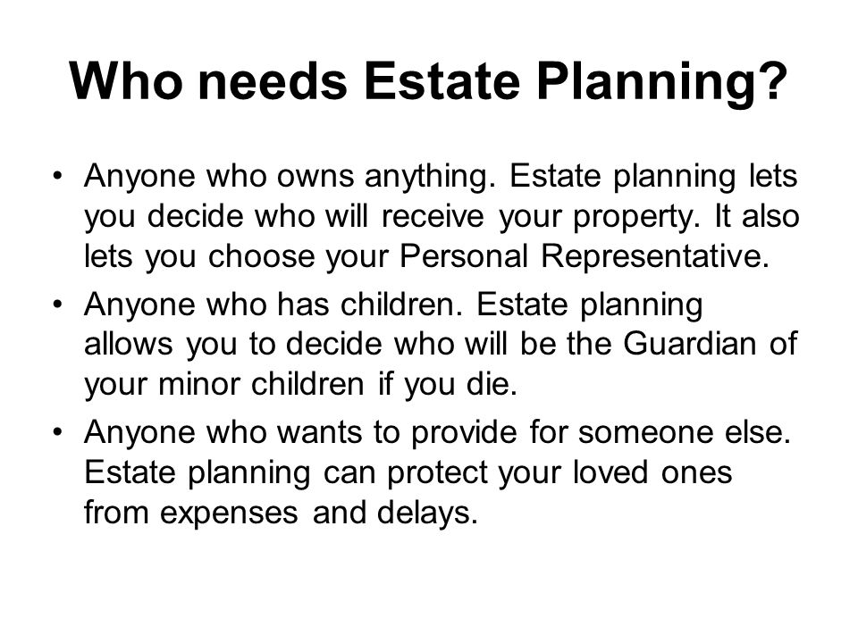 Who needs Estate Planning. Anyone who owns anything.