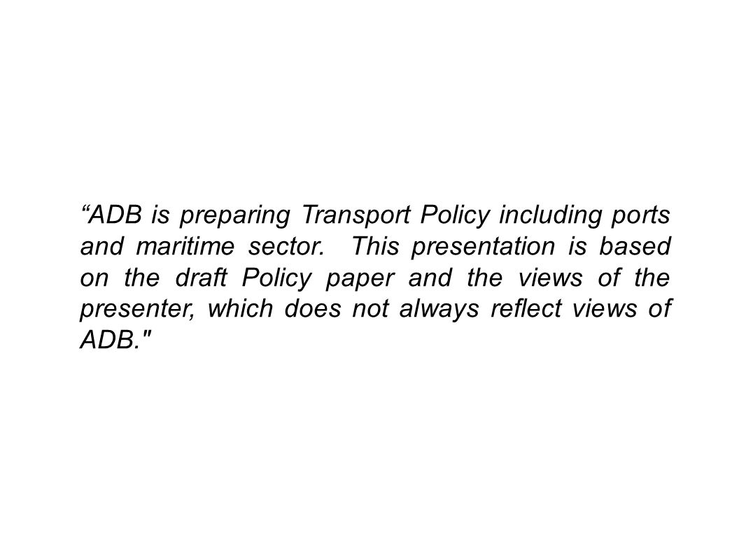 ADB is preparing Transport Policy including ports and maritime sector.