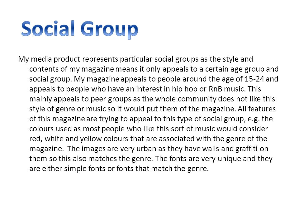 My media product represents particular social groups as the style and contents of my magazine means it only appeals to a certain age group and social group.
