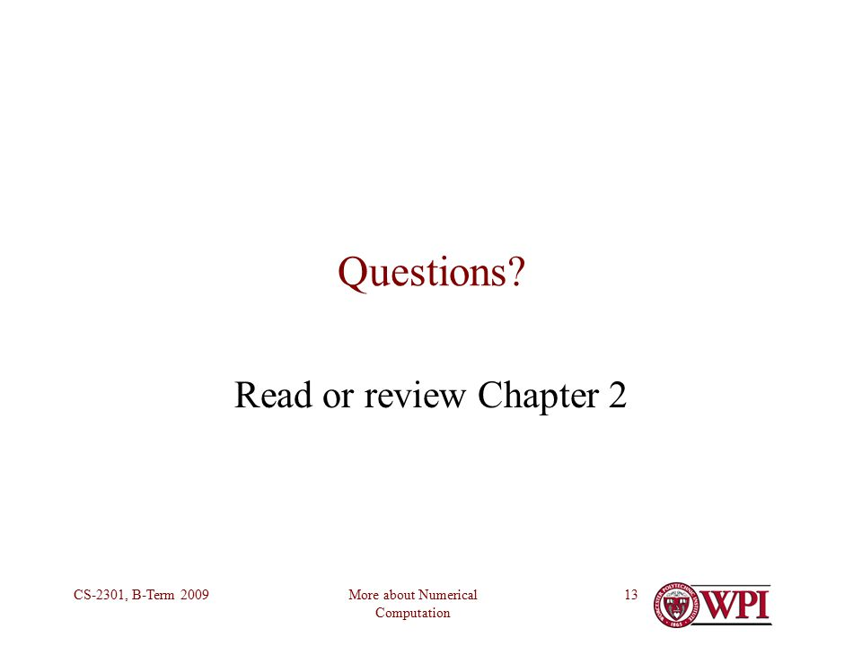 More about Numerical Computation CS-2301, B-Term Questions Read or review Chapter 2