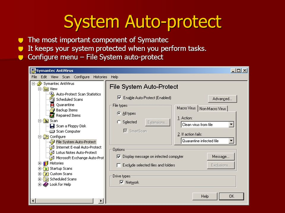 System Auto-protect  The most important component of Symantec  It keeps your system protected when you perform tasks.