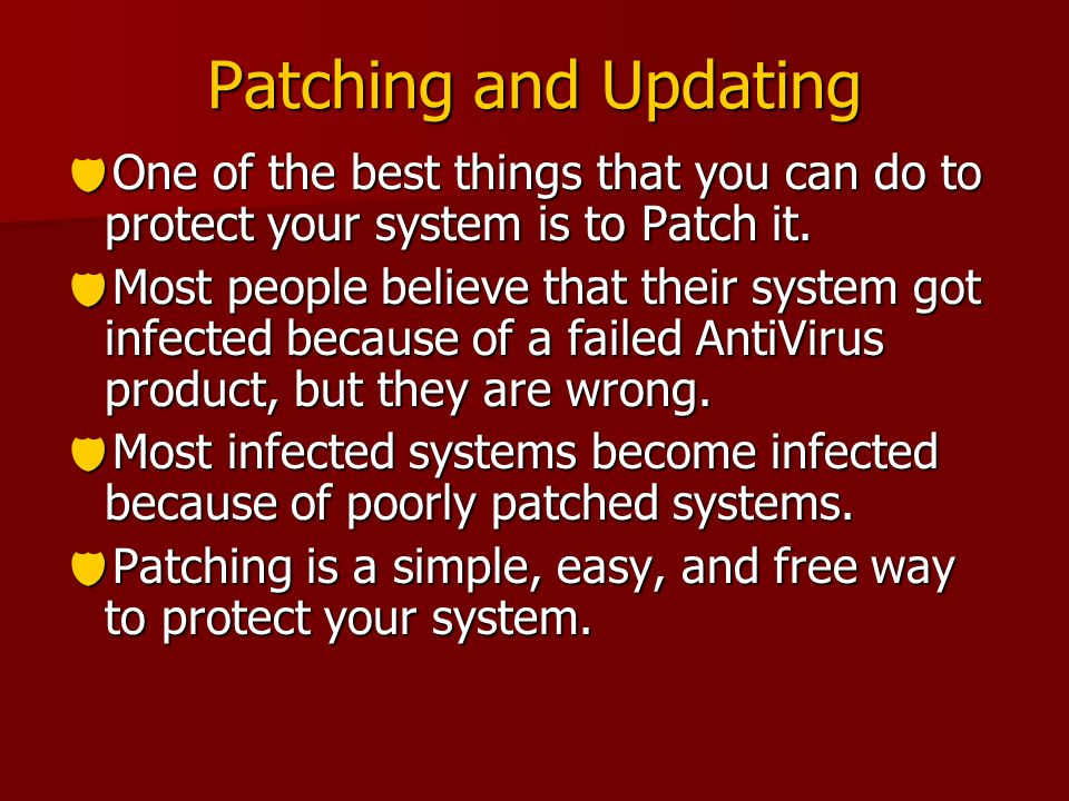 Patching and Updating  One of the best things that you can do to protect your system is to Patch it.