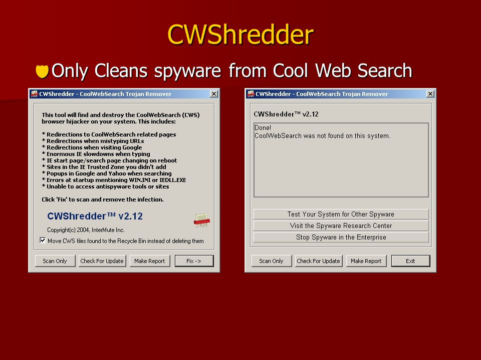 CWShredder  Only Cleans spyware from Cool Web Search