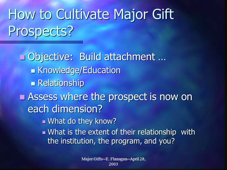 Major Gifts--E. Flanagan--April 28, 2003 How to Cultivate Major Gift Prospects.