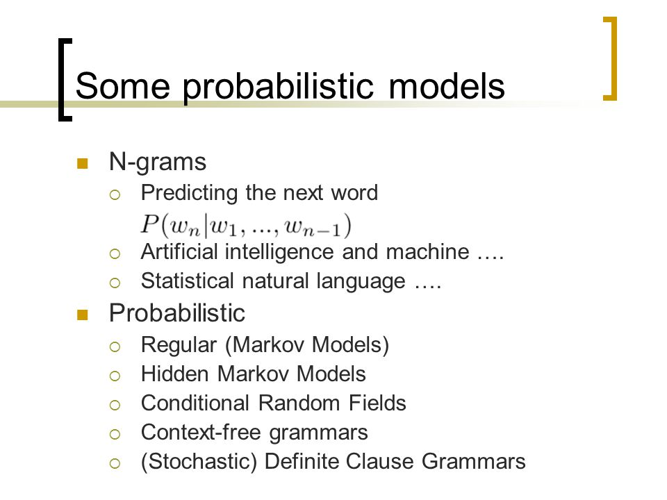 Some probabilistic models N-grams  Predicting the next word  Artificial intelligence and machine ….