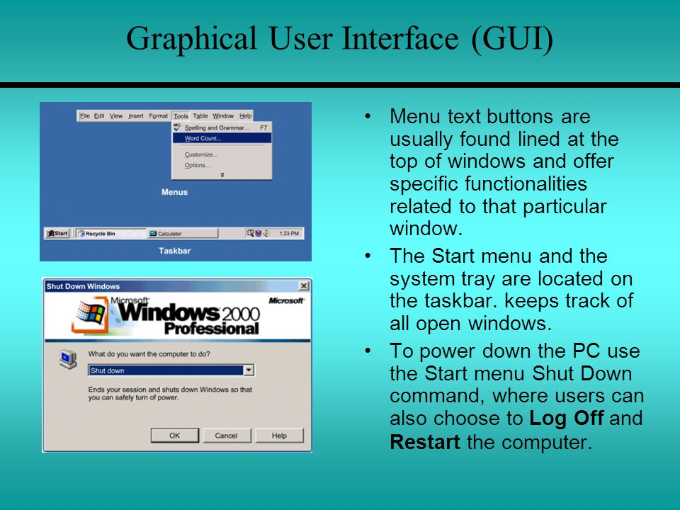 Graphical User Interface (GUI) Menu text buttons are usually found lined at the top of windows and offer specific functionalities related to that particular window.