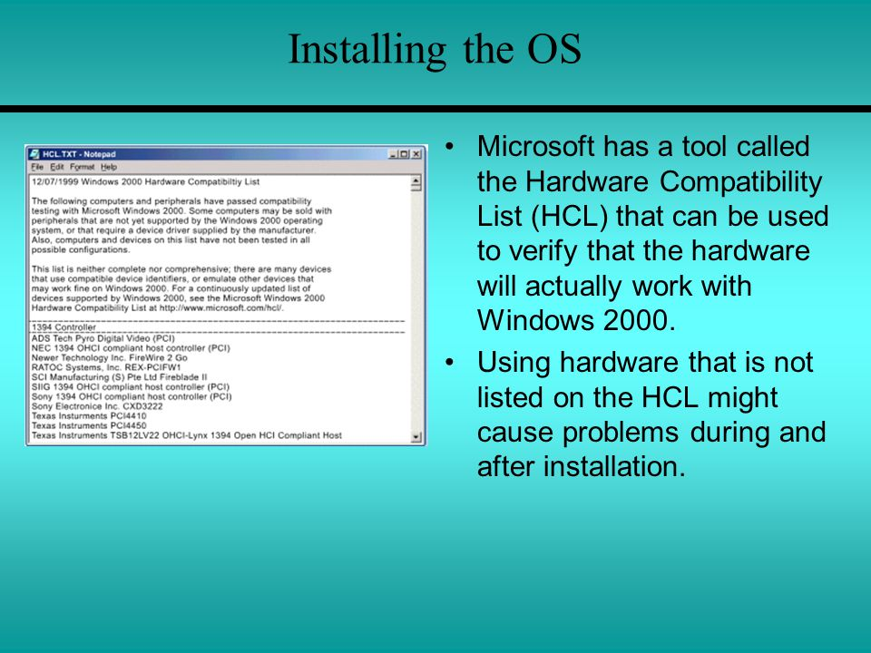 Installing the OS Microsoft has a tool called the Hardware Compatibility List (HCL) that can be used to verify that the hardware will actually work with Windows 2000.