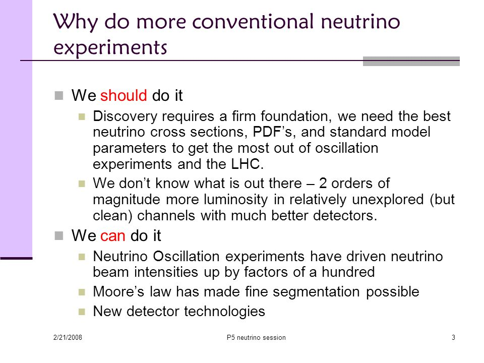 2/21/2008 P5 neutrino session3 Why do more conventional neutrino experiments We should do it Discovery requires a firm foundation, we need the best neutrino cross sections, PDF's, and standard model parameters to get the most out of oscillation experiments and the LHC.