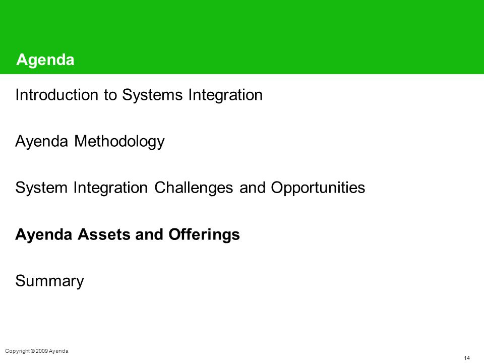 14 Copyright ® 2009 Ayenda Agenda Introduction to Systems Integration Ayenda Methodology System Integration Challenges and Opportunities Ayenda Assets and Offerings Summary