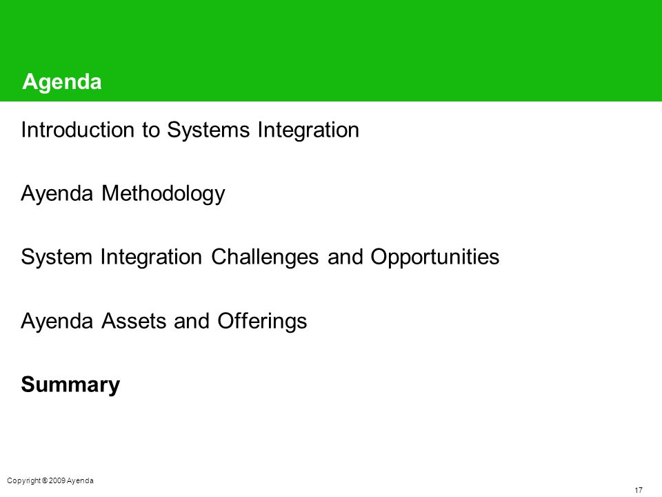 17 Copyright ® 2009 Ayenda Agenda Introduction to Systems Integration Ayenda Methodology System Integration Challenges and Opportunities Ayenda Assets and Offerings Summary