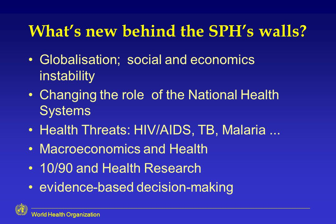 World Health Organization What's new behind the SPH's walls.