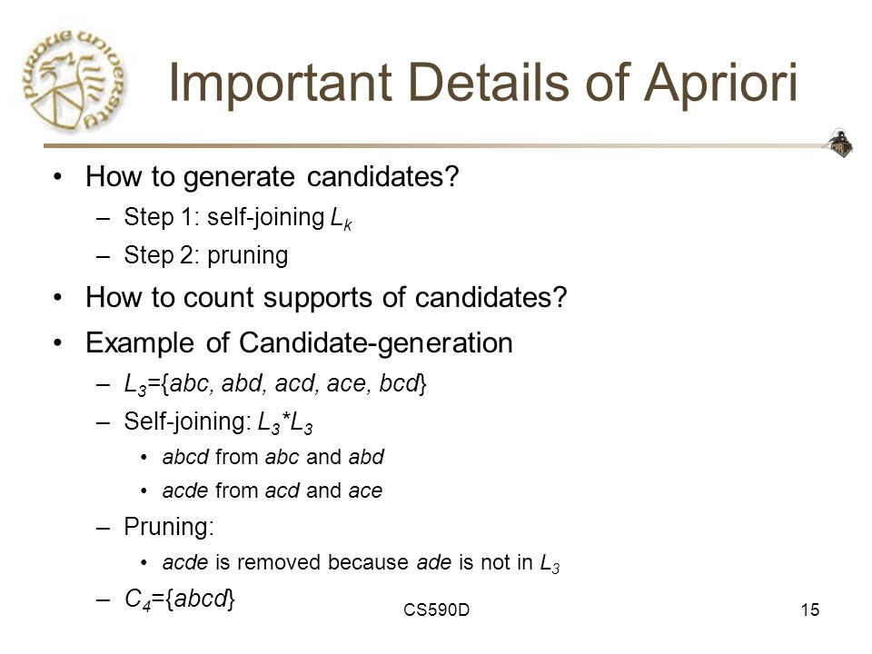 CS590D15 Important Details of Apriori How to generate candidates.