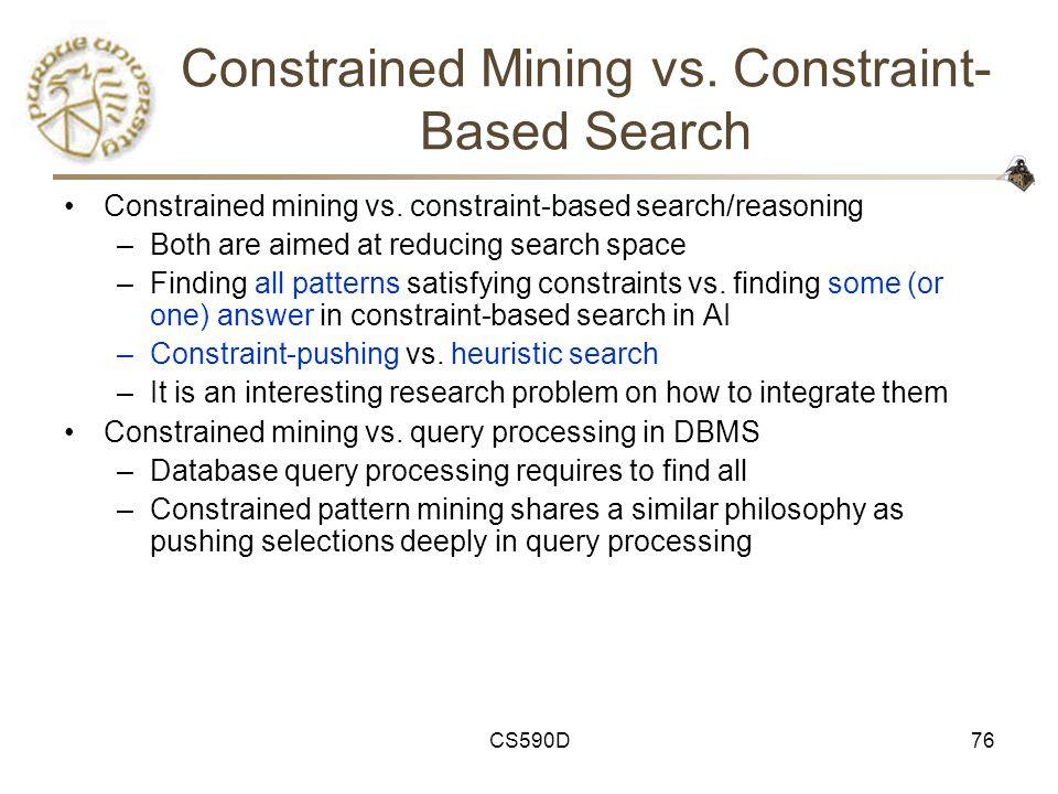 CS590D76 Constrained Mining vs. Constraint- Based Search Constrained mining vs.